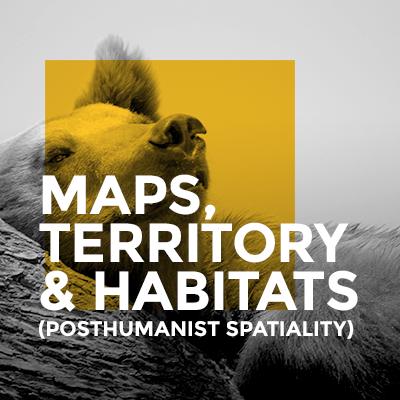 MapsTerritoryHabitats_PosthumanistSpatiality