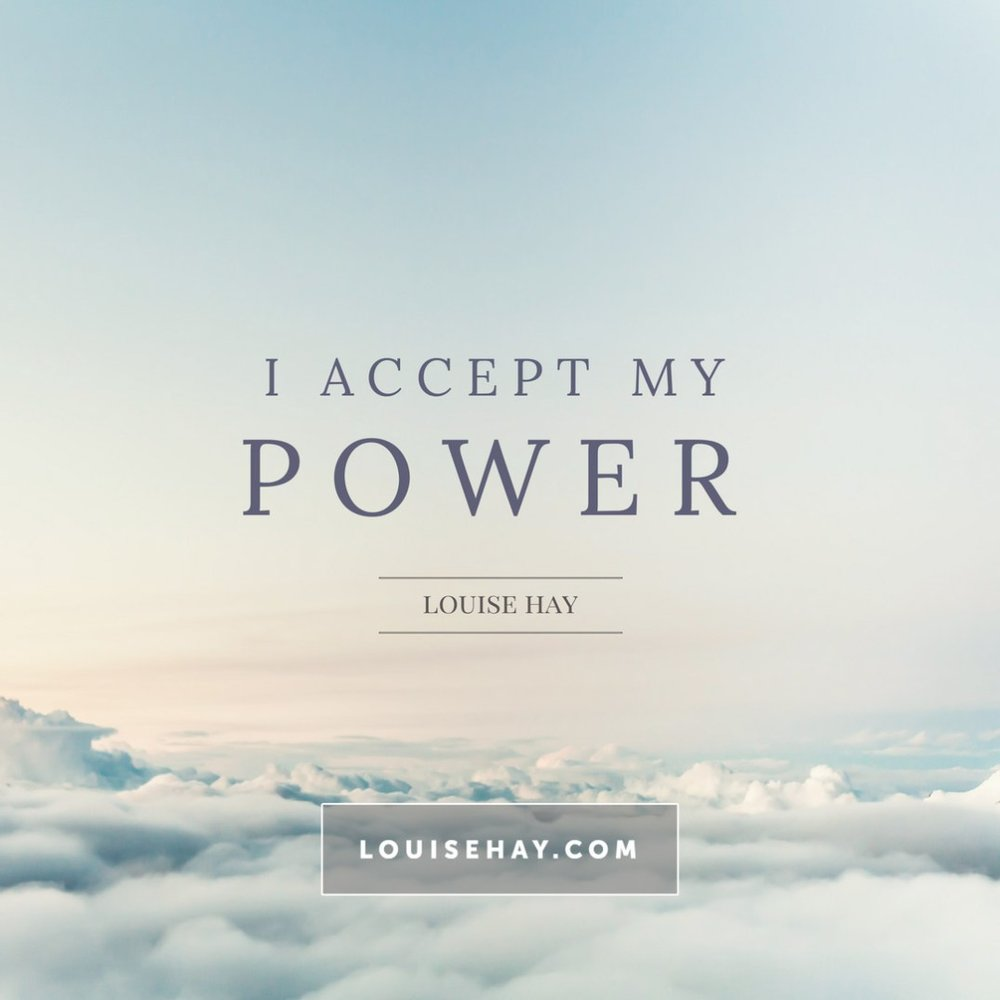 I accept my power. -Louise Hay