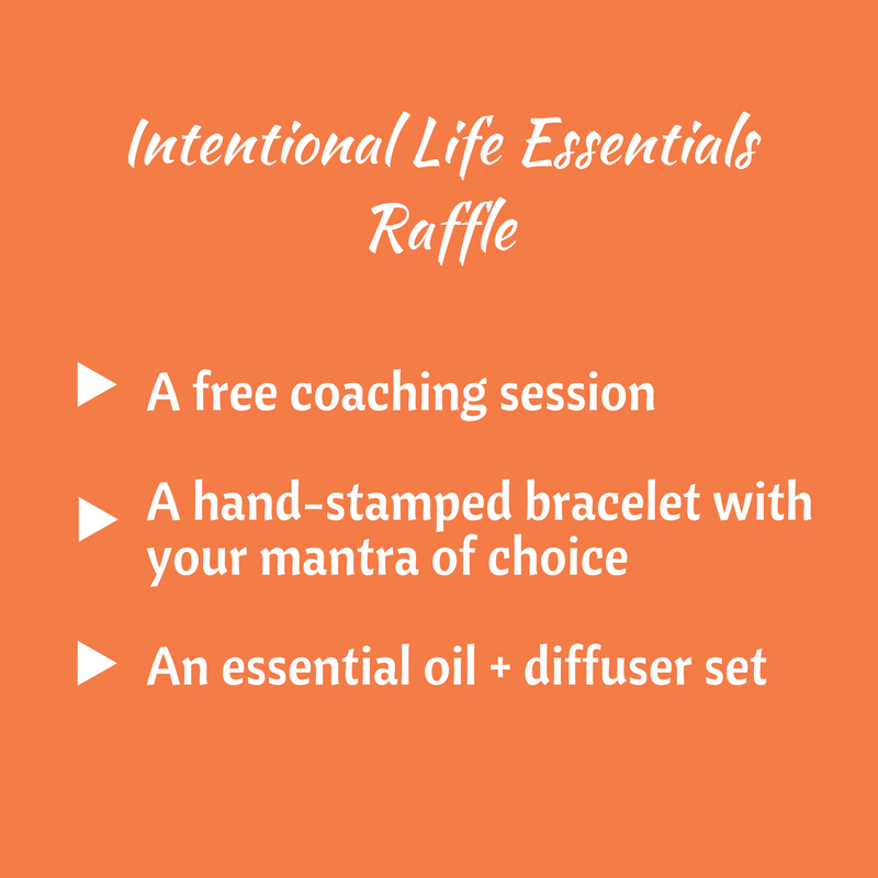Intentional Life Essentials Raffle: a free coaching session. a hand-stamped bracelet with your mantra of choice, an essential oil + diffuser set.