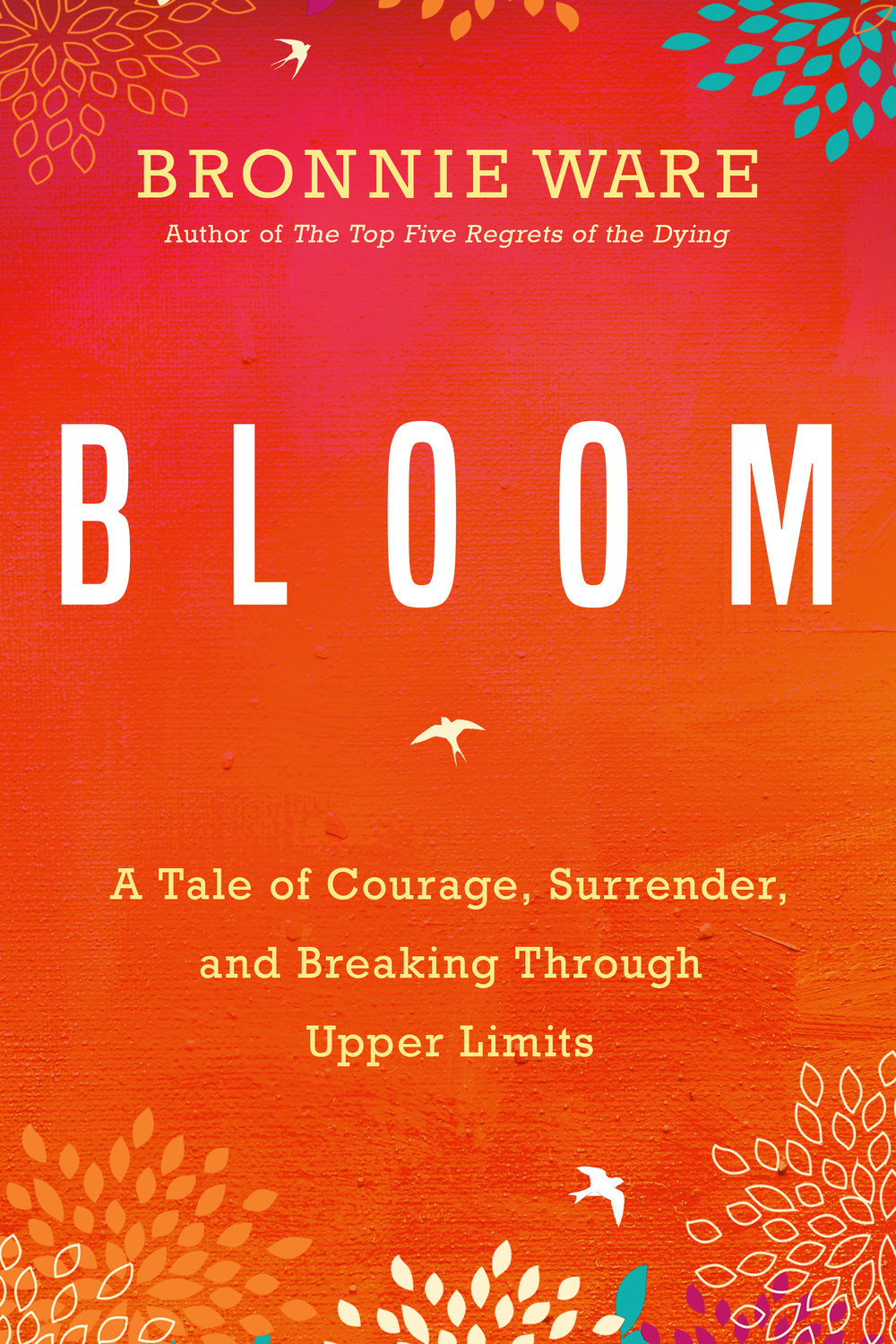 BLOOM IS THE FOLLOW UP MEMOIR TO 'THE TOP FIVE REGRETS OF THE DYING'.