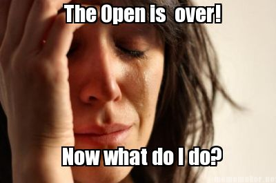 Open is over!