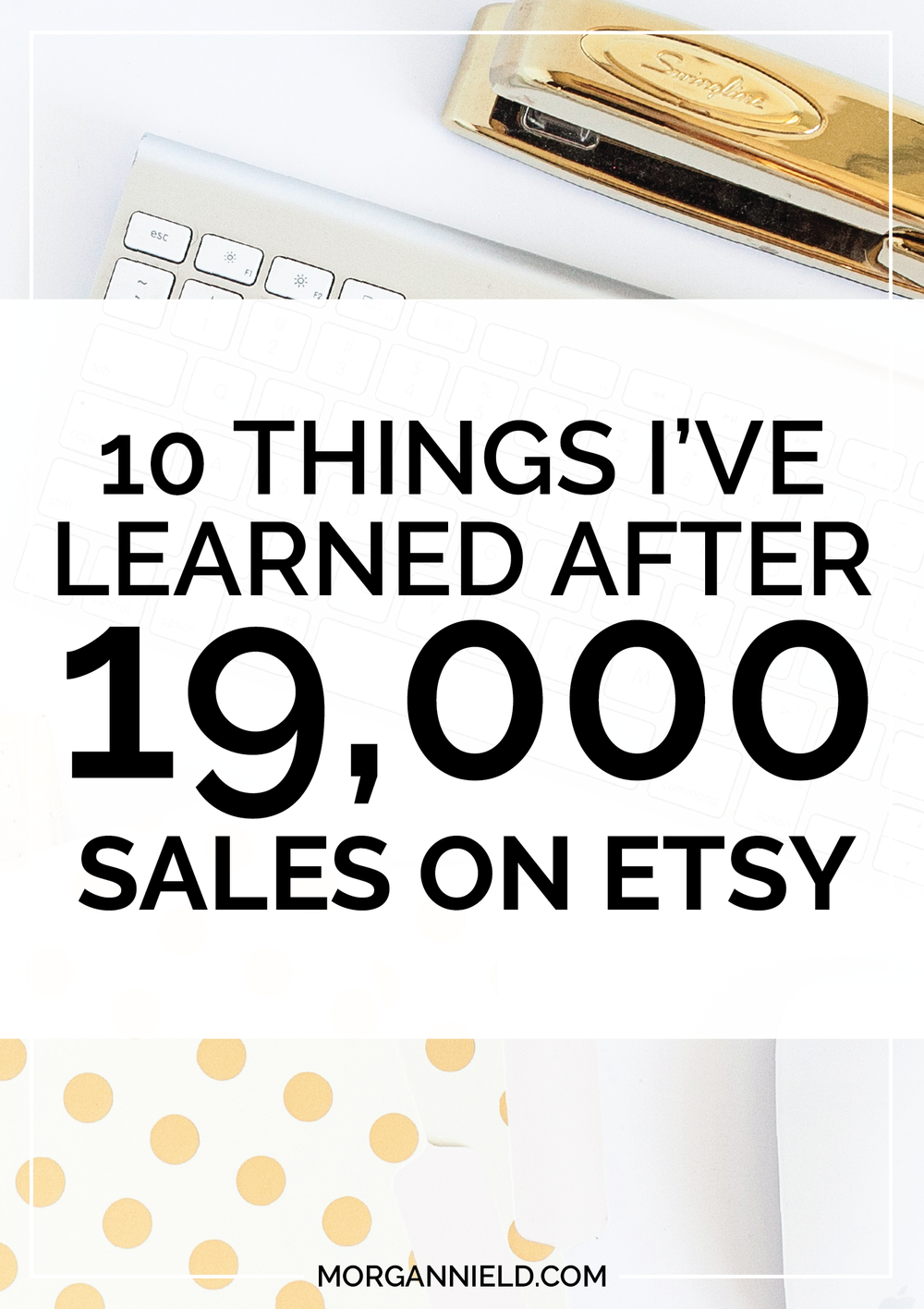 10 Things I've Learned After 19,000 Sales on Etsy | Whether you're a seasoned seller on Etsy or brand new, these 10 Etsy tips + tricks come from my PERSONAL experience of selling handmade items on Etsy over the past 3 years. Click through to read more and avoid making some of the mistakes *I* did those first few years on Etsy!....