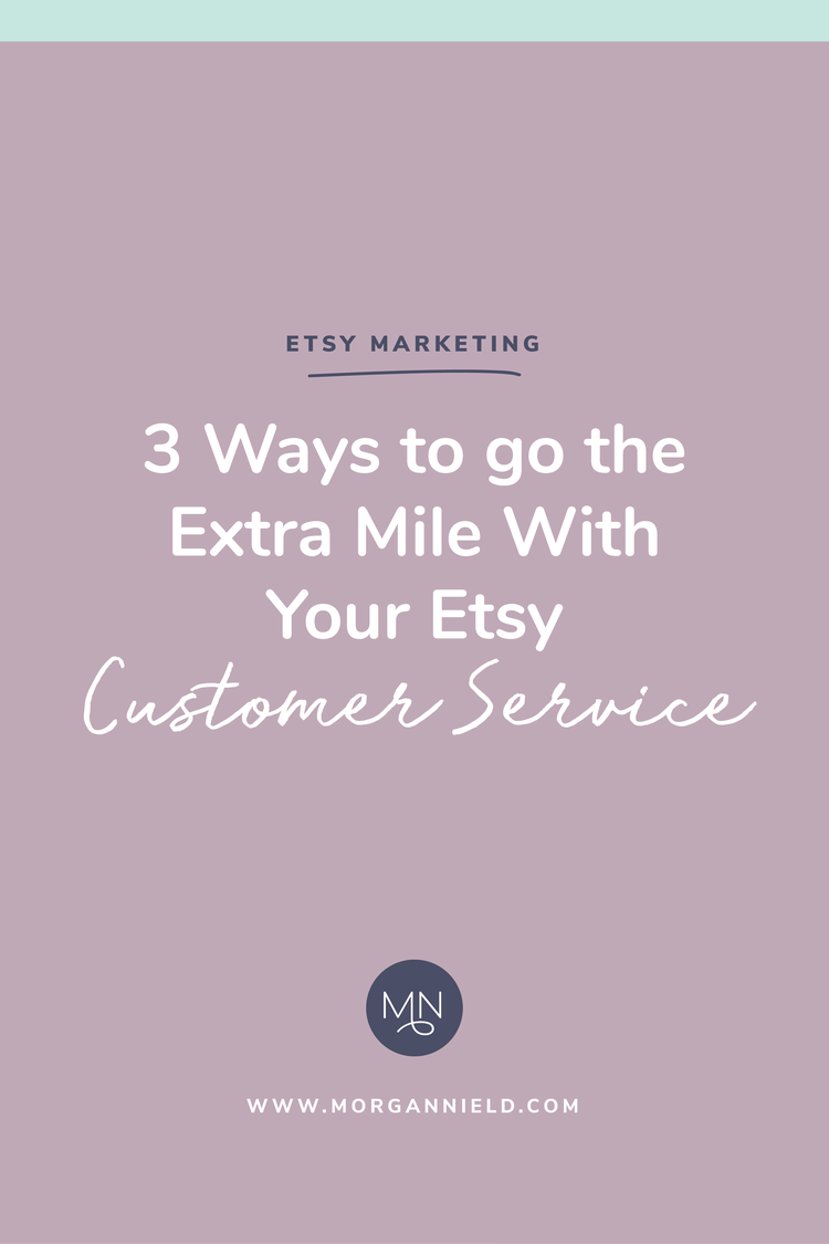 3 Ways To Go The Extra Mile With Your Etsy Customer Service Morgan