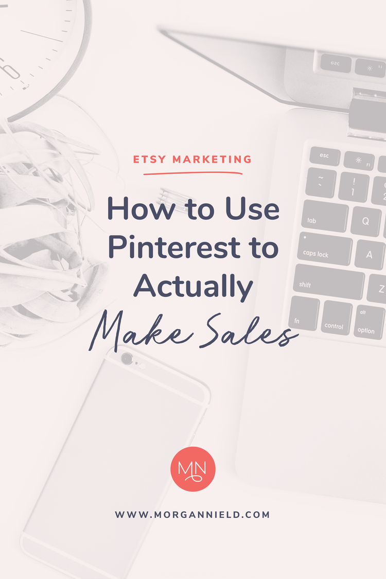 How To Actually Make Etsy Sales With Pinterest Morgan Nield