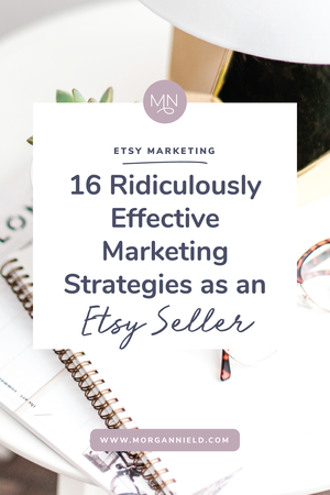 16 RIDICULOUSLY EFFECTIVE MARKETING STRATEGIES FOR YOUR ETSY