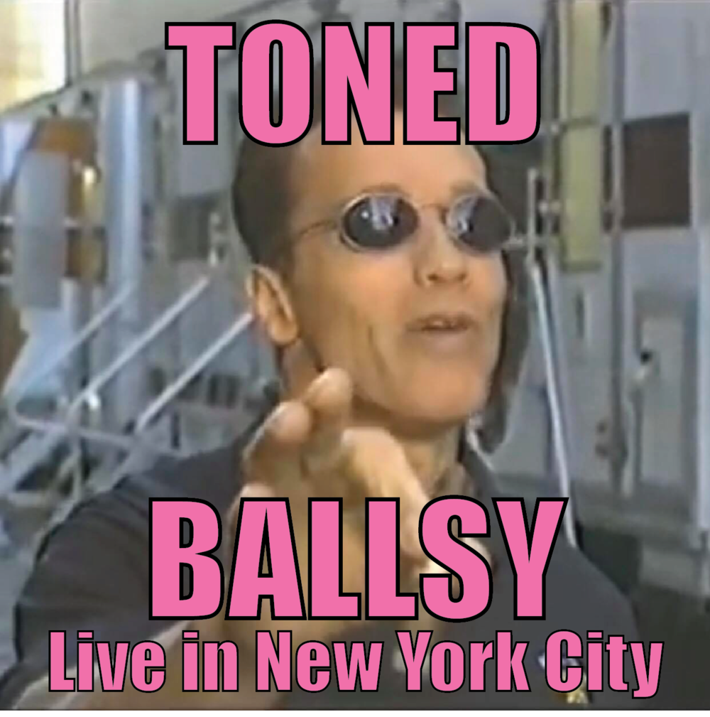 TONED -  BALLSY: Live in New York City  (2018)