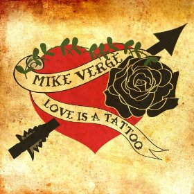 Mike Verge   'Love Is A Tattoo' (2012)  • Production, Engineering, Drums, Bass, Piano, Organ, Vocals