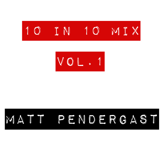 Matt Pendergast   '10 in 10 Mix: Vol. 1'  (2011)