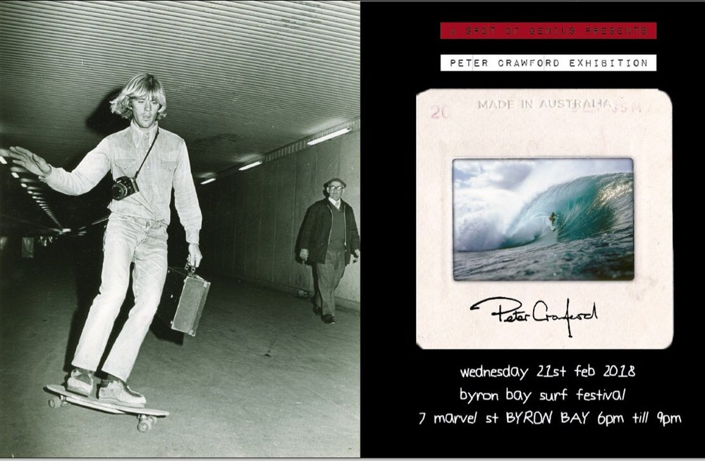 PETER CRAWFORD PHOTO EXHIBITION  PRESENTED BY FALLEN BROKEN STREET   6:00pm - 9:00pm a Spot of Genius store - Byron Bay    FREE EVENT    Photos by legendary Photographer & Surfer Peter Crawford. See rare and some of the most popular and iconic images from surfing's early 70's and 80's period. Hosted by one of Peter's two sons, photographer and FallenBrokenStreet founder, Justin Crawford.