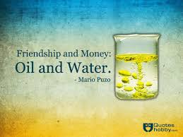 friendship and money is like oil and water.jpg