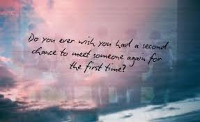 second chance to meet you again for the first time.jpg