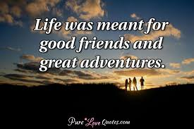 Friendship IS one of life's greatest adventures!!