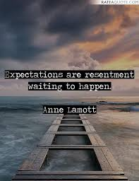 expectations are resentments waiting to happen.jpg