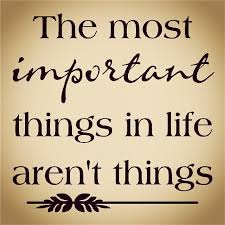 The most important things in life aren't things.jpg