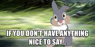 if you don't have anything nice to say.....jpg