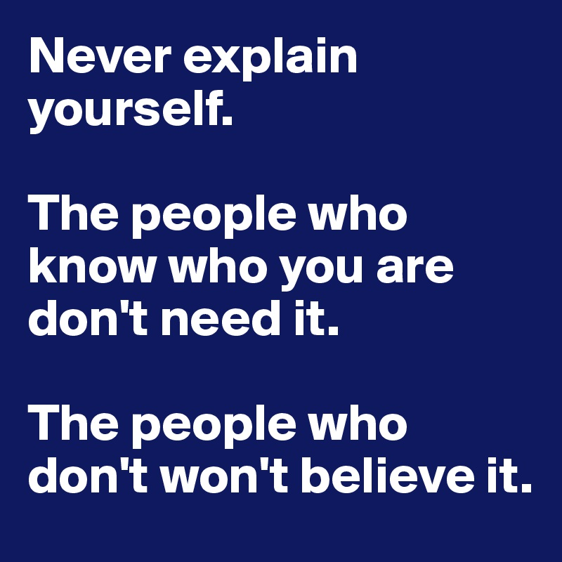 never explain yourself.jpg
