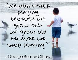 we don't stop playing because we grow old.jpg