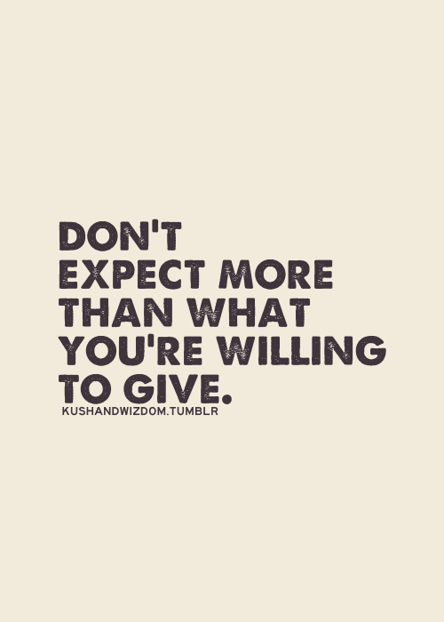 don't expect more than you are willing to give.png