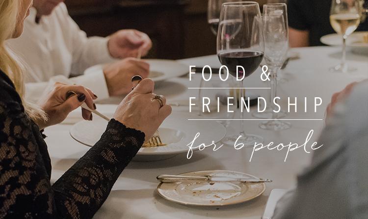 FOOD & FRIENDSHIP FOR 6 PEOPLE.jpg