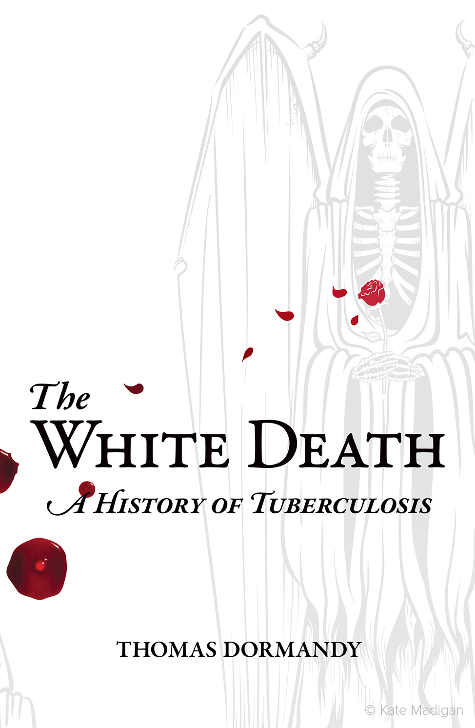 Imagined, alternative, and wholly unofficial cover for Thomas Dormandy's seminal work on the history of tuberculosis, 'The White Death'. The cover illustration features the angel of death holding a rose, the petals of which are falling and transforming into bloodstains  .     Illustration copyright Kate Madigan.