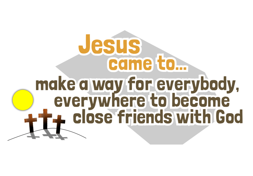 to make a way for everybody, everywhere to become close friends with God.png