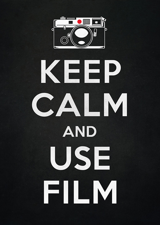 Keep Calm and Use Film