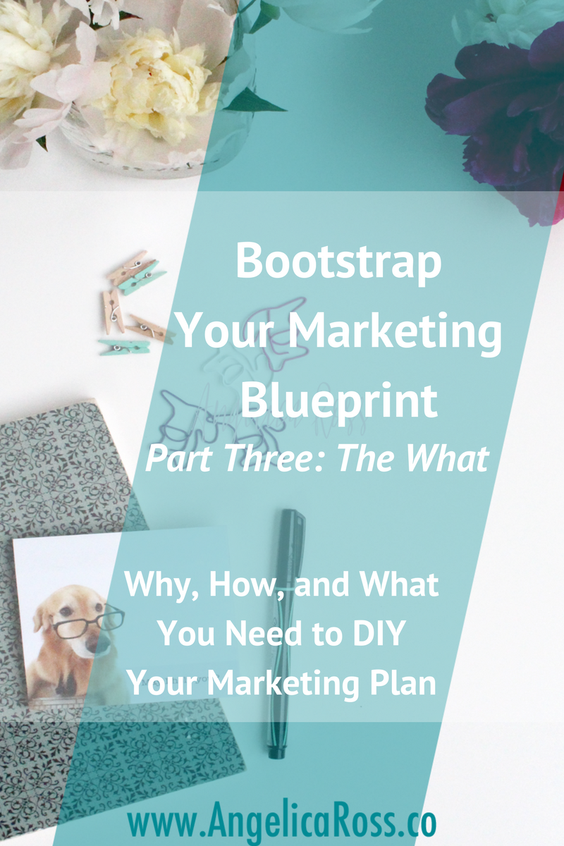 The What of your marketing plan is when it all comes together. Learn more in Bootstrap Your Blueprint Why, How, and What You Need to DIY Your Marketing Plan