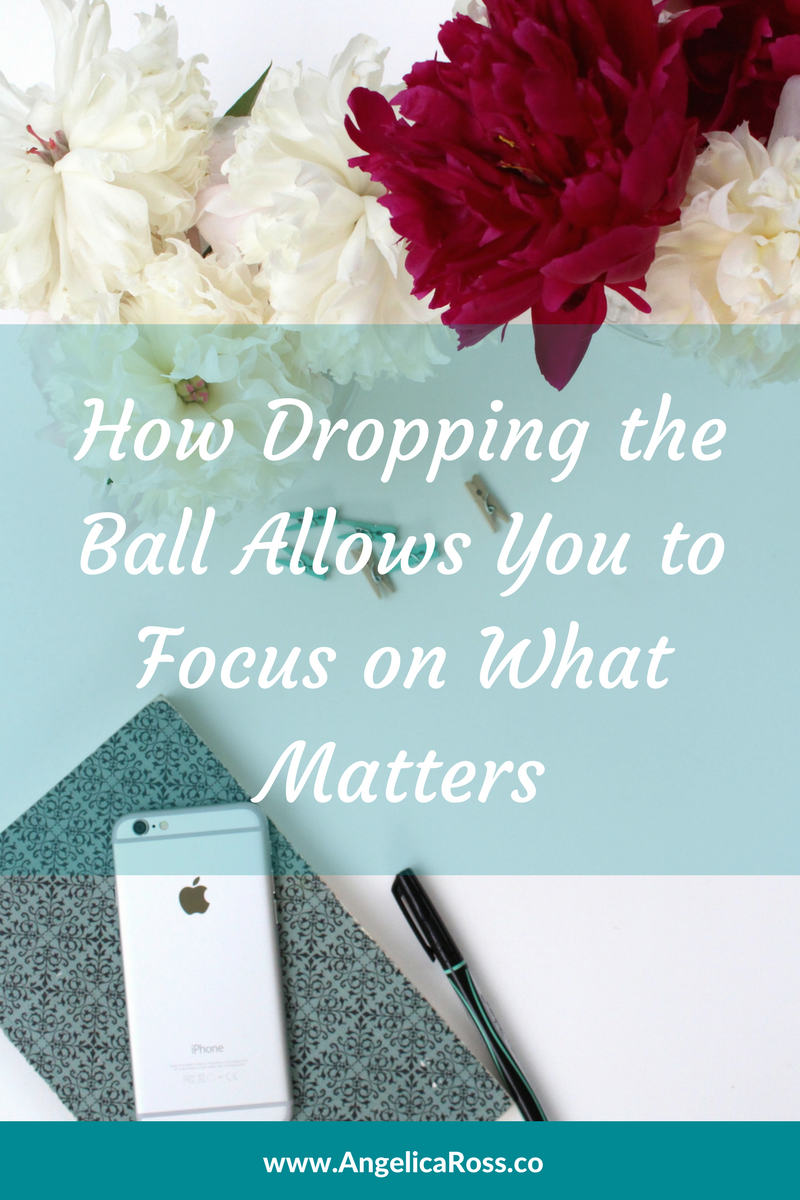 How Dropping the Ball Allows You to Focus on What Matters.png
