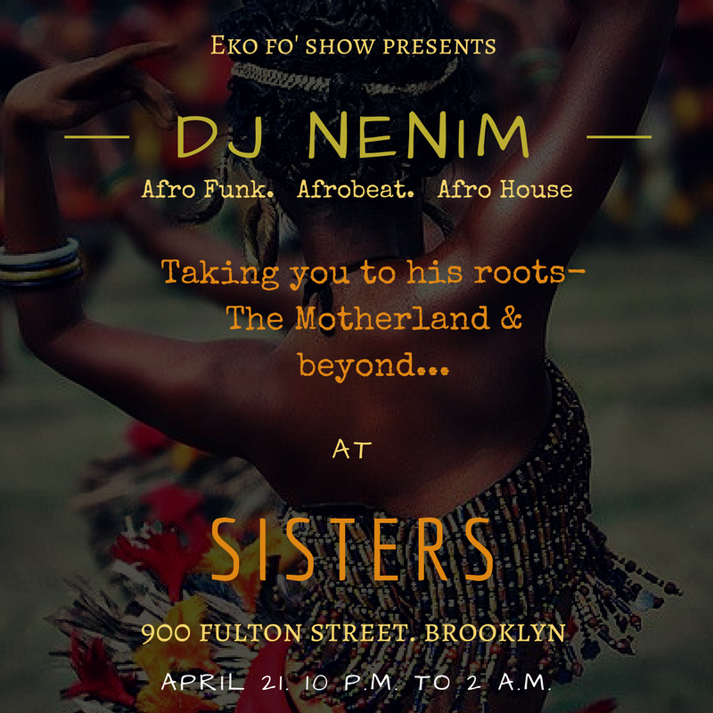 DJ Nenim will be spinning at the beautiful  Sisters , taking you to his roots - The motherland. He'll be spinning what loves spinning most: Afrofunk, Afrobeat, Afro House...