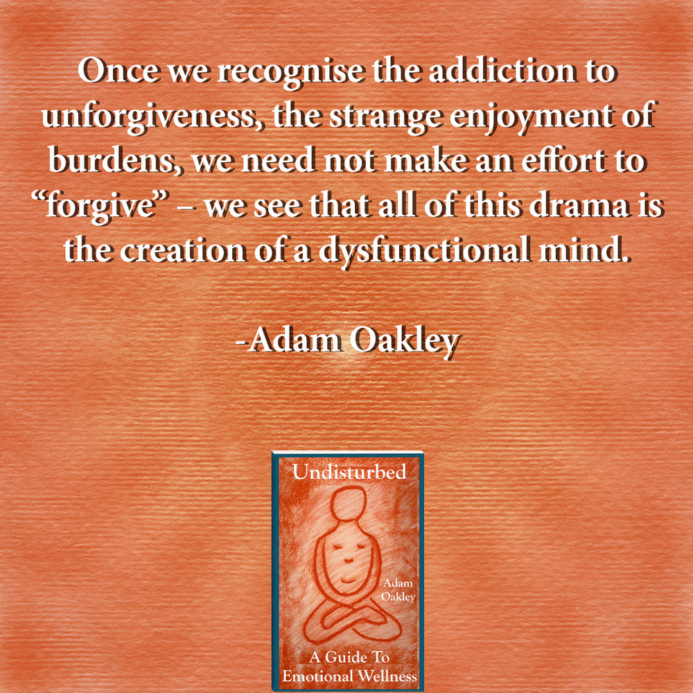 A quote on forgiveness from Undisturbed: A Guide To Emotional Wellness by Adam Oakley, author of Inner Peace Now.