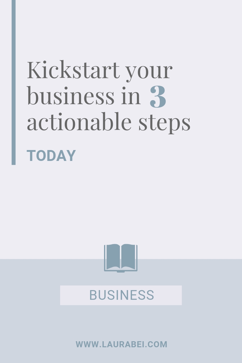 Kickstart your business in 3 actionable steps today - by Laura Bei.jpg