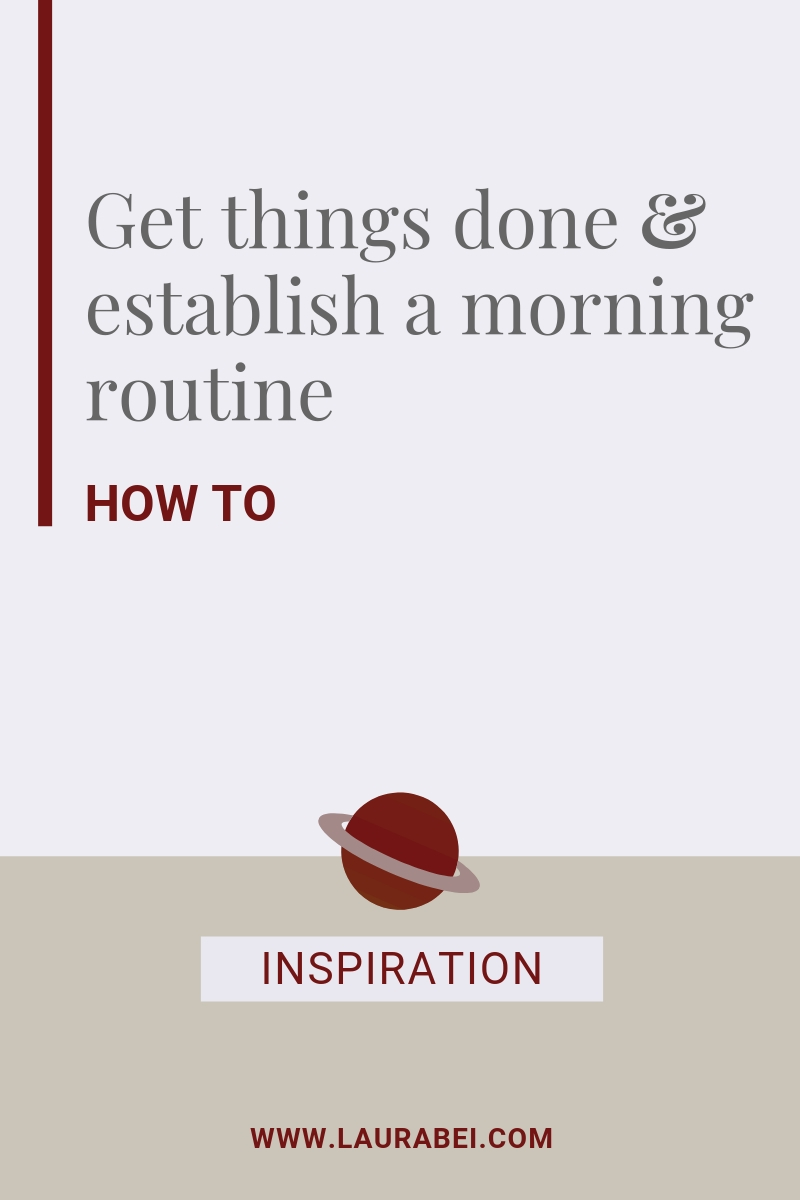 How to get things done and establish a morning routine - by Laura Bei.jpg