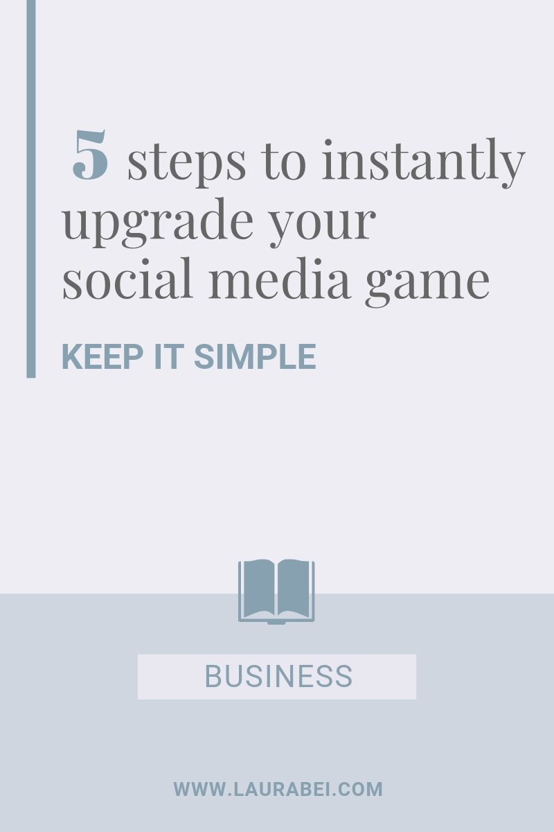 5 steps to instantly upgrade your social media game - by Laura Bei.jpg