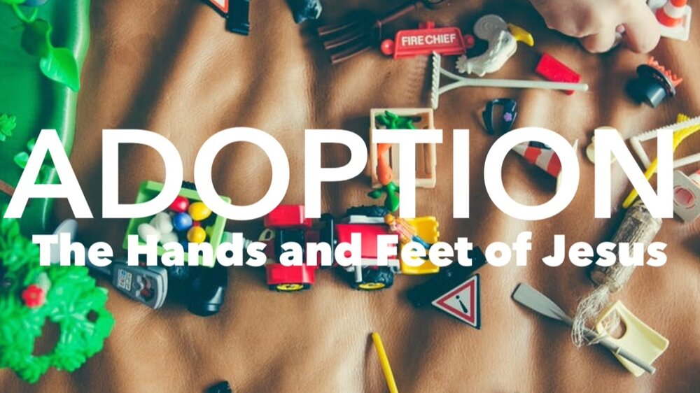 Adoption: The Hands and Feet of Jesus | 11/13/17
