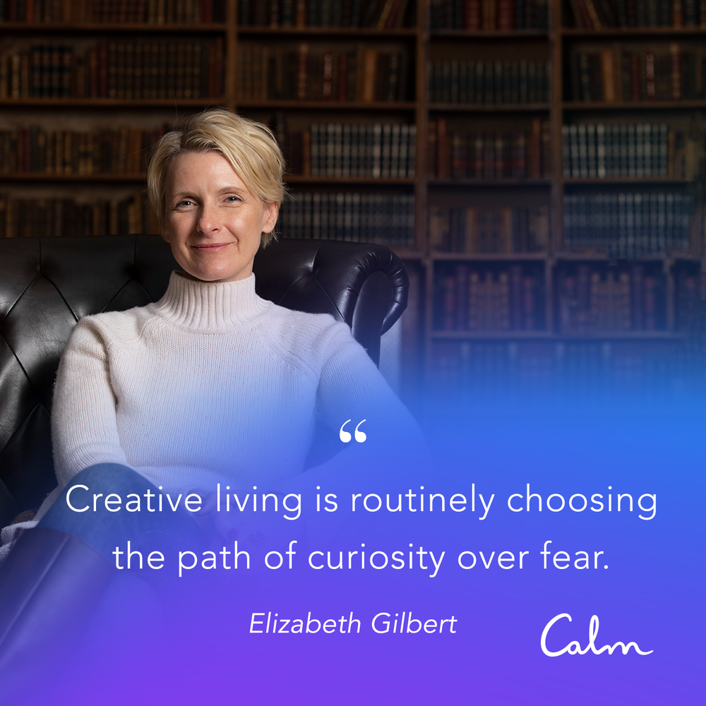 """""""Creative living is routinely choosing the path of curiosity over fear.""""—Elizabeth Gilbert"""