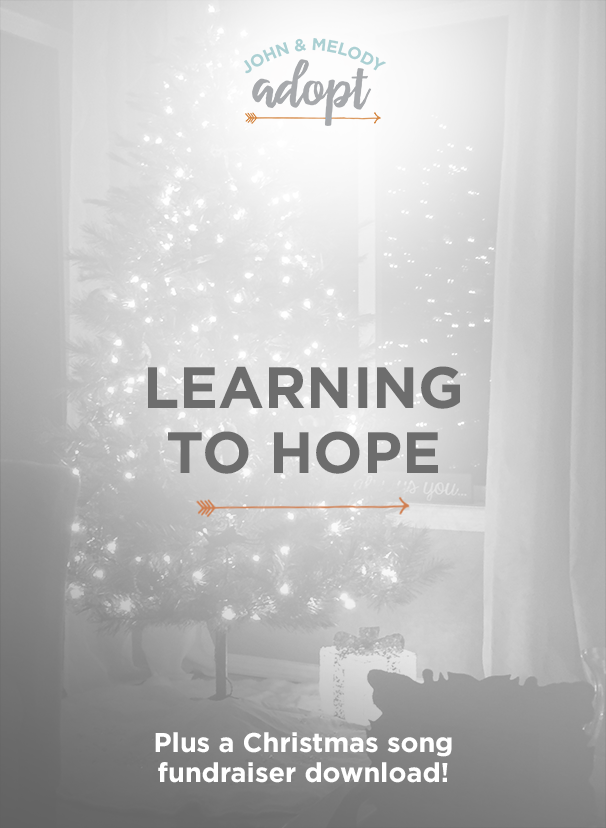 Learning To Hope (for baby) + a Christmas Song download - johnandmelodyadopt.com