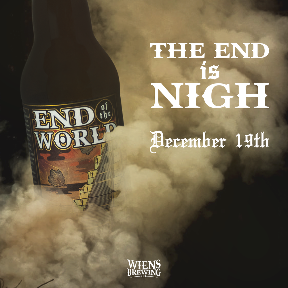 WiensBrewing_EndOfTheWorldPromo_15.png