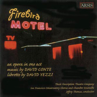 Firebird Motel  Opera Thick Description, S F. Conservatory Jeffrey Thomas, conductor. Arsis Audio, 2006