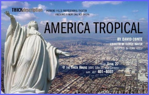 AMERICA TROPICAL  Music by David Conte Libretto by Oliver Mayer commissioned by Thick Description, San Francisco, CA