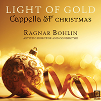 Light of Gold: Cappella SF Capella SF Ragnar Bohlin, conductor 2015