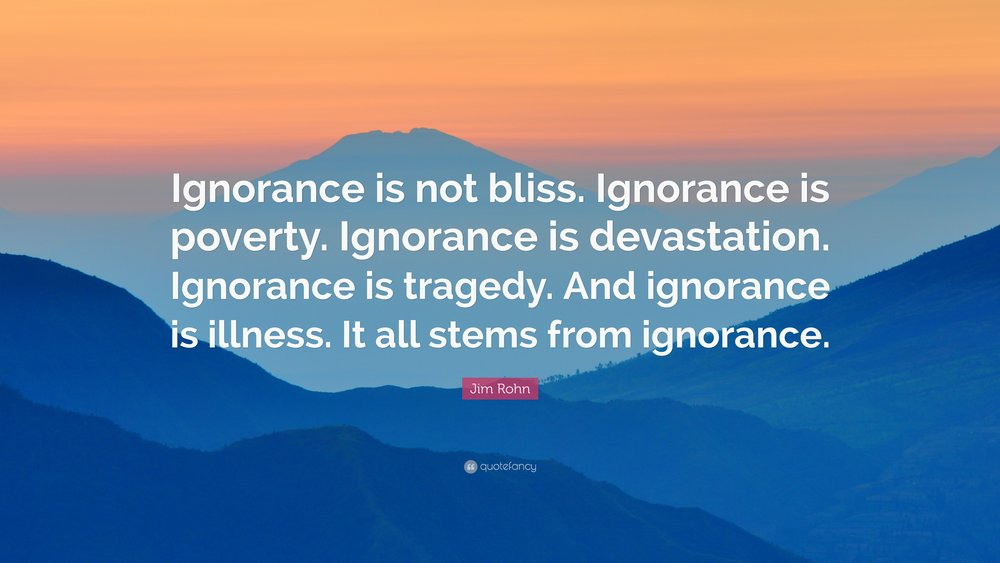 97157-Jim-Rohn-Quote-Ignorance-is-not-bliss-Ignorance-is-poverty.jpg