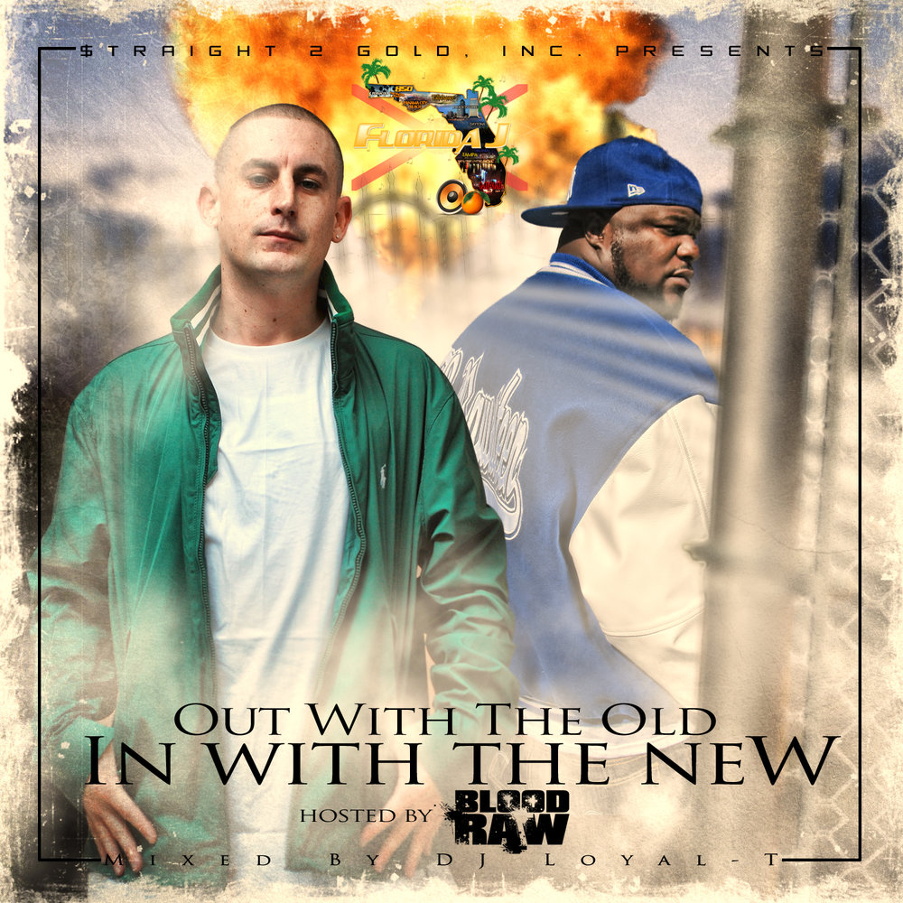 FLORIDA J - Out With The Old, In With The New (Hoested By BLOOD RAW - Mixed By DJ Loyal T) front.jpg