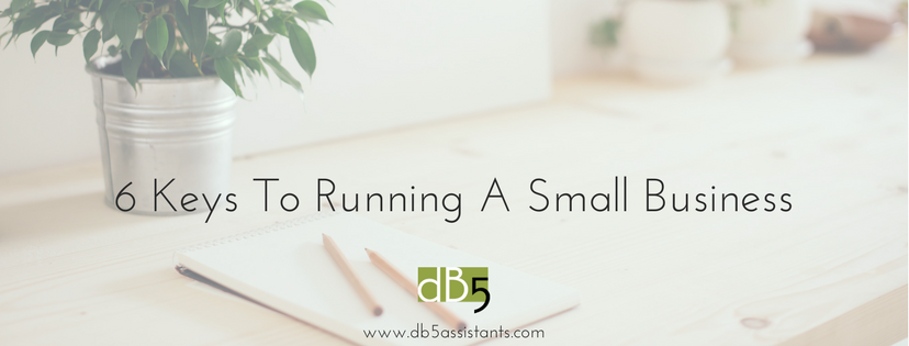 """Done By 5.DB5. """"6 Keys to Running a Small Business"""" A blog that helps small business owners identify 6 key areas to focus on to create a successful small business. Small Business Tips"""