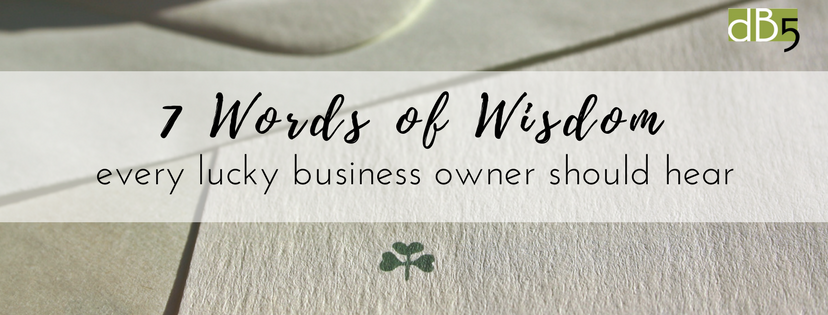 "Done By 5 Blog, ""7 Words of Wisdom Every Lucky Business Owner Should Hear."" Virtual Assistants, San Francisco, Bay Area"