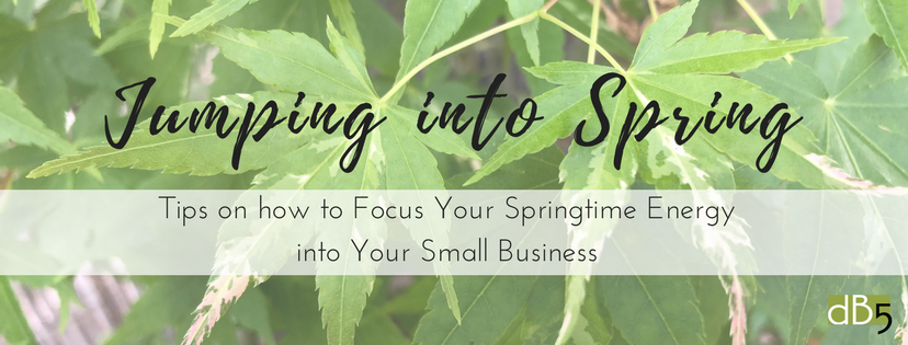 """Done By 5 Blog """"Jumping into Spring: Tips on how to Focus Your Springtime Energy into Your Small Business."""" Virtual Assistants for small business, San Francisco Bay Area. DB5"""