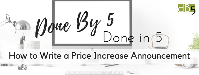 Done By 5, Done In 5: How to Write a Price Increase Letter or Announcement. Business Advice. Price Increase. Virtual Assistants for Small Business owners. San Francisco Bay Area