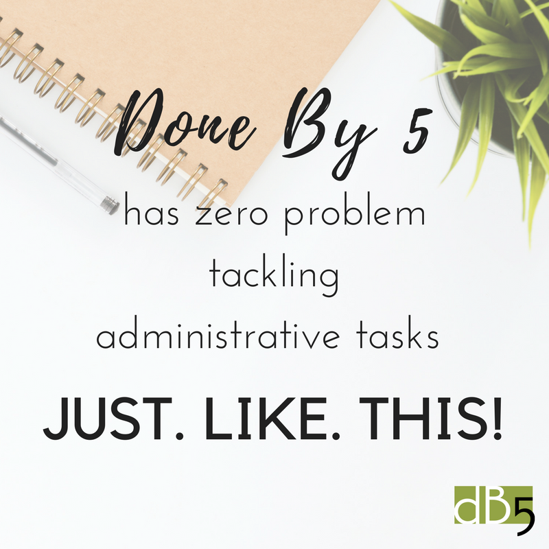 Done By 5 Blog: Quote about tackling admin tasks. Virtual Assistants for Small Business. San Francisco Bay Area