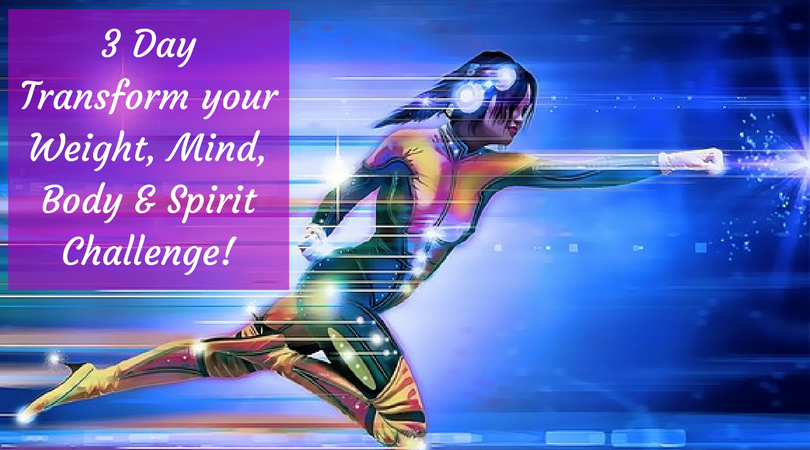 3 Day Transform your Weight, Mind, Body & Spirit Challenge!.png
