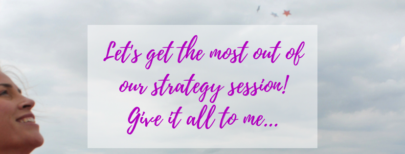 Let's get the most out of our strategy session!Give it all to me....png