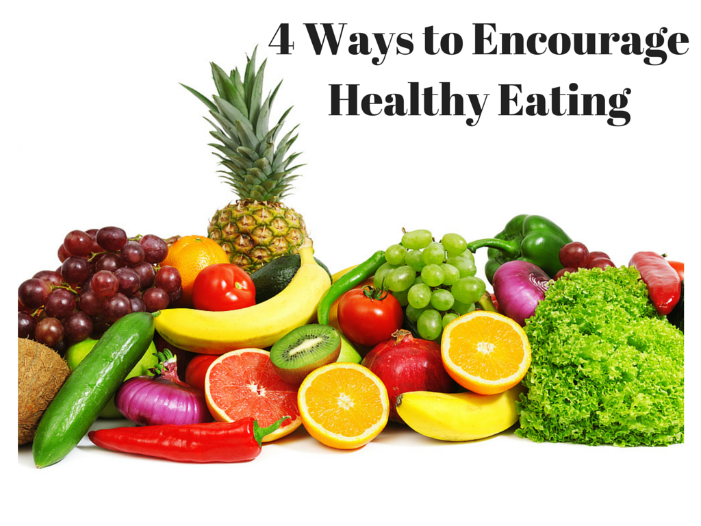 4 Ways to Encourage Healthy Eating